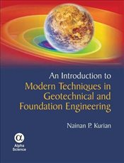 Introduction to Modern Techniques in Geotechnical and Foundation Engineering - Kurian, Nainan