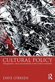 Cultural Policy : Management, Value & Modernity in the Creative Industries - OBrien, Dave