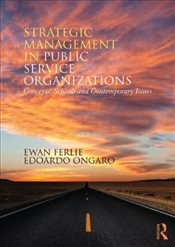 Strategic Management in Public Services Organizations : Concepts, Schools and Contemporary Issues - Ferlie, Ewan