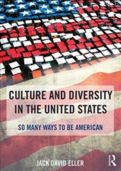 Culture and Diversity in the United States : So Many Ways to Be American - Eller, Jack David