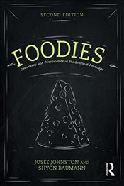 Foodies : Democracy and Distinction in the Gourmet Foodscape  - Johnston, Josee
