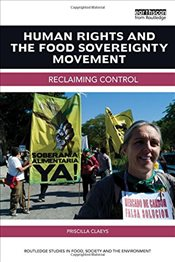 Human Rights and the Food Sovereignty Movement : Reclaiming Control - Claeys, Priscilla