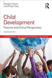 Child Development : Theories and Critical Perspectives  - Shute, Rosalyn H.