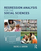 Regression Analysis for the Social Sciences - Gordon, Rachel A.