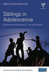 Siblings in Adolescence: Emerging individuals, lasting bonds  - Ittel, Angela