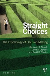 Straight Choices : The Psychology of Decision Making - Newell, Benjamin R.
