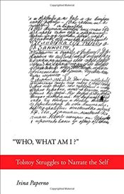 Who, What Am I? : Tolstoy Struggles to Narrate the Self - Paperno, Irina