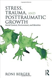 Stress, Trauma, and Posttraumatic Growth : Social Context, Environment, and Identities - Berger, Roni