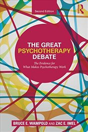 Great Psychotherapy Debate : The Evidence for What Makes Psychotherapy Work  - Wampold, Bruce E.