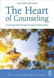 Heart of Counseling : Counseling Skills through Therapeutic Relationships - Cochran, Jeff L.