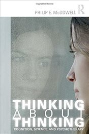 Thinking about Thinking : Cognition, Science, and Psychotherapy - McDowell, Philip E.