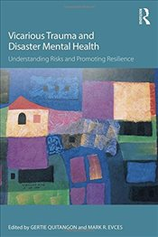 Vicarious Trauma and Disaster Mental Health : Understanding Risks and Promoting Resilience  - Quitangon, Gertie