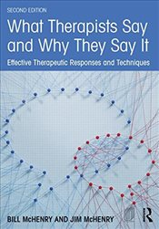 What Therapists Say and Why They Say It : Effective Therapeutic Responses and Techniques - McHenry, Bill