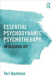 Essential Psychodynamic Psychotherapy : An Acquired Art - Quatman, Teri