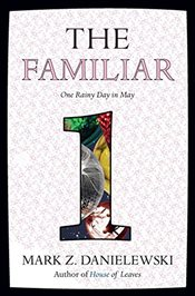 Familiar : One Rainy Day in May Volume 1 - Danielewski, Mark Z.