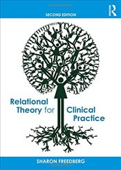 Relational Theory for Clinical Practice - Freedberg, Sharon