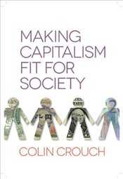 Making Capitalism Fit for Society - Crouch, Colin