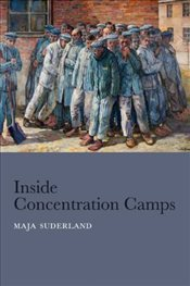 Inside Concentration Camps: Social Life at the Extremes - Suderland, Maja