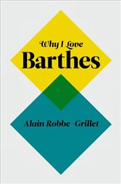 Why I Love Barthes - Robbe-Grillet, Alain