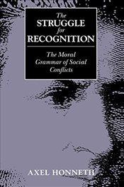 Struggle for Recognition: Moral Grammar of Social Conflicts - Honneth, Axel