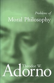 Problems of Moral Philosophy - Adorno, Theodor W.