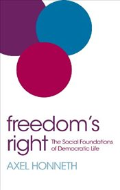Freedoms Right: The Social Foundations of Democratic Life - Honneth, Axel