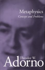 Metaphysics: Concept and Problems - Adorno, Theodor W.