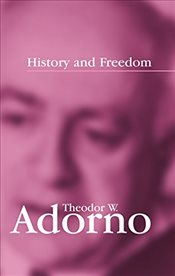 History and Freedom: Lectures 1964-1965 - Adorno, Theodor W.