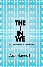 I in We: Studies in the Theory of Recognition - Honneth, Axel