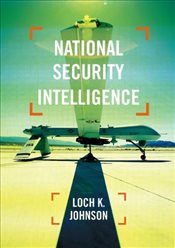 National Security Intelligence: Secret Operations in Defense of the Democracies - Johnson, Loch K.
