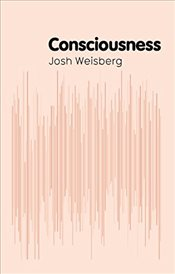 Consciousness (Polity Key Concepts in Philosophy) - Weisberg, Josh
