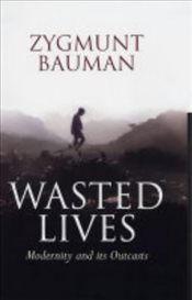 Wasted Lives: Modernity and Its Outcasts - Bauman, Zygmunt