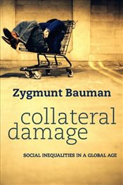 Collateral Damage: Social Inequalities in a Global Age - Bauman, Zygmunt