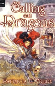 Calling on Dragons : Enchanted Forest Chronicles III - Wrede, Patricia