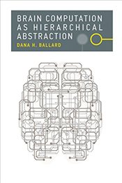Brain Computation as Hierarchical Abstraction  - Ballard, Dana H.