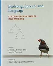 Birdsong, Speech, and Language: Exploring the Evolution of Mind and Brain - Bolhuis, Johan J.
