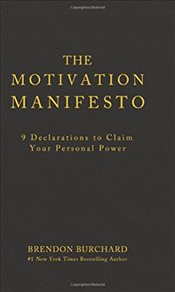 Motivation Manifesto : 9 Declarations to Claim Your Personal Power - Burchard, Brendon