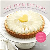 Let Them Eat Cake : Classic, Decadent Desserts with Vegan, Gluten-Free & Healthy Variations - Bullock-Prado, Gesine