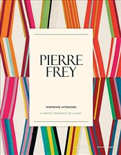 Pierre Frey: Inspiring Interiors : A French Tradition of Luxury -