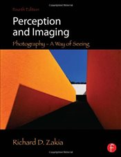 Perception and Imaging : Photography : A Way of Seeing - Zakia, Richard D.