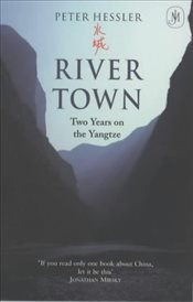 River Town : Two Years on the Yangtze - Hessler, Peter