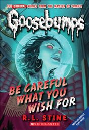 Classic Goosebumps #7: Be Careful What You Wish for (Goosebumps Classics (Reissues/Quality)) - Stine, R. L.