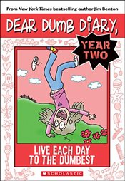 Dear Dumb Diary Year Two #6: Live Each Day to the Dumbest - Benton, Jim