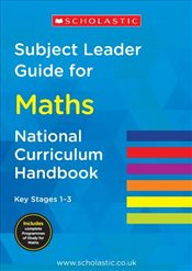 Subject Leader Guide for Maths - Key Stage 1 - 3 (National Curriculum Handbook) - Scholastic,