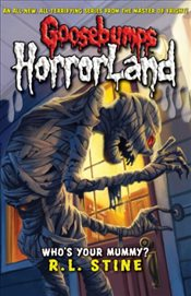 Whos Your Mummy? (Goosebumps Horrorland) - Stine, R. L.