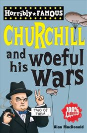Winston Churchill and his Woeful Wars (Horribly Famous) - Macdonald, Alan
