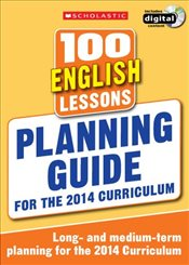 100 English Lessons: Planning Guide (100 Lessons - 2014 Curriculum) - Scholastic,