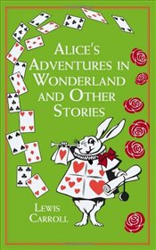 Alices Adventures in Wonderland : And Other Stories - Carroll, Lewis