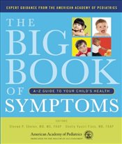Big Book of Symptoms : A-Z Guide to Your Childs Health - Shelov, Steven P.