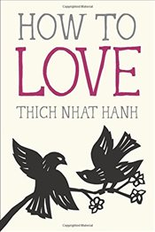 How to Love (Mindful Essentials) - Hanh, Thich Nhat